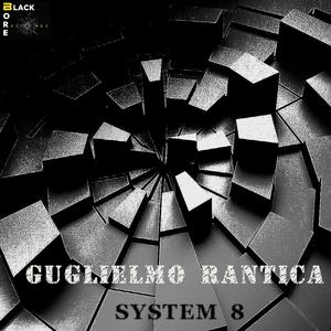 GUGLIELMO RANTICA - System 8