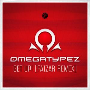 OMEGATYPEZ - Get Up! (Faizar Remix)