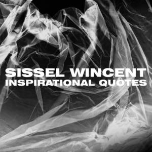 SISSEL WINCENT - Inspirational Quotes