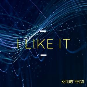 XANDER REIGN - I Like It