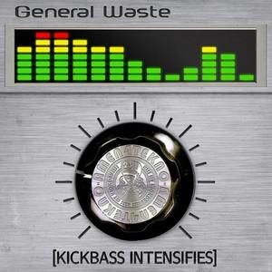 GENERAL WASTE - Kick Bass Intensifies
