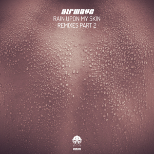 AIRWAVE - Rain Upon My Skin: Remixes Part 2