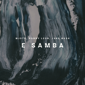 MJSTK/RONNY LEON/LUKE NASH - E Samba
