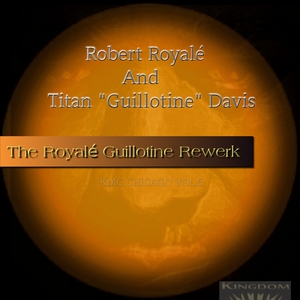 ROBERT ROYALE & TITAN GUILLOTINE DAVIS - The Royale Guillotine Rewerk