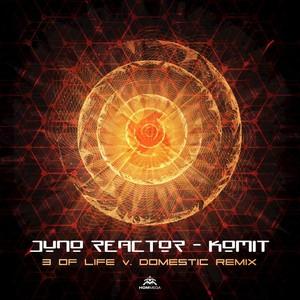 JUNO REACTOR - Komit (3 Of Life & Domestic Remix)
