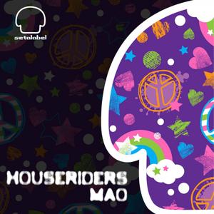 HOUSERIDERS - Mao