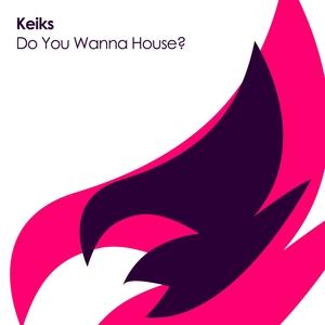 KEIKS - Do You Wanna House?