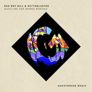 BAD BOY BILL/GETTOBLASTER - Hustling For Horns (Remixes)