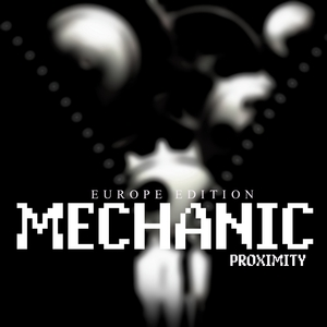 PROXIMITY - Mechanic (Europe Edition)