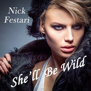 NICK FESTARI - She'll Be Wild