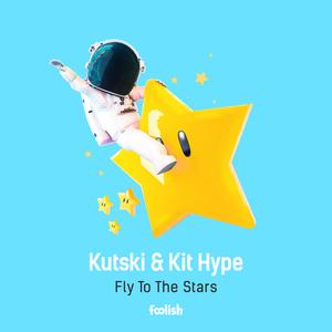 KUTSKI/KIT HYPE - Fly To The Stars