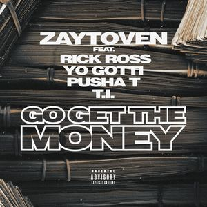 ZAYTOVEN feat RICK ROSS/YO GOTTI/PUSHA T/TI - Go Get The Money (Explicit)