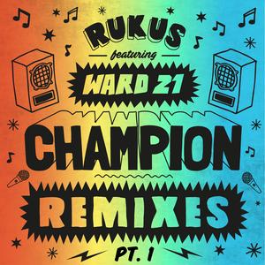 RUKUS feat WARD 21 - Champion Remixes Part 1
