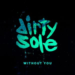DIRTY SOLE feat FOREMOST POETS - Without You