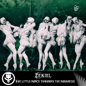 ZEKIEL - The Little Dance Towards The Darkness