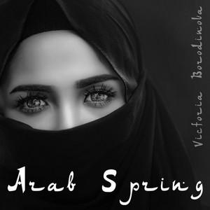 VICTORIA BORODINOVA - Arab Spring