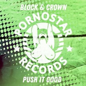 BLOCK & CROWN - Push It Good