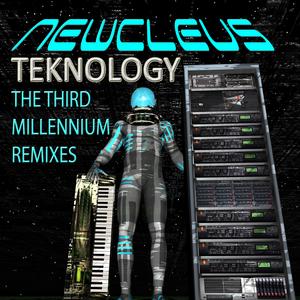 NEWCLEUS - Teknology: The Third Millennium Remixes
