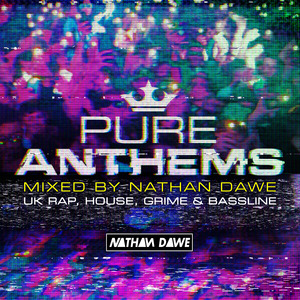 VARIOUS/NATHAN DAWE - Pure Anthems - UK Rap, House, Grime & Bassline - Mixed By Nathan Dawe