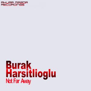 BURAK HARSITLIOGLU - Not Far Away