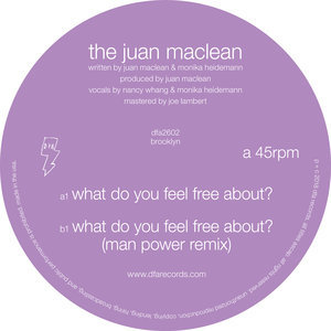 THE JUAN MACLEAN - What Do You Feel Free About?
