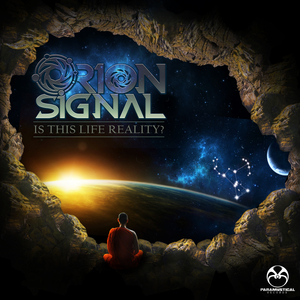 ORION SIGNAL - Is This Life Reality?