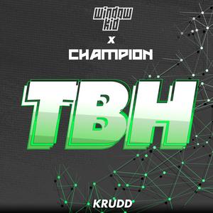 WINDOW KID & CHAMPION - TBH