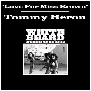 TOMMY HERON - Love For Miss Brown
