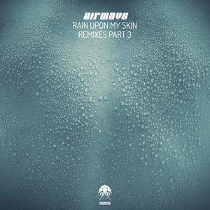 AIRWAVE - Rain Upon My Skin - Remixes Pt 3