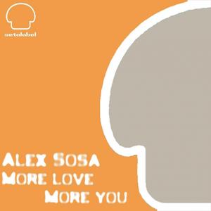ALEX SOSA - More Love, More You