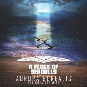 A FLOCK OF SEAGULLS - Aurora Borealis - The Greatest Hits