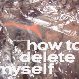 BLVTH/TAIIME - How To Delete Myself