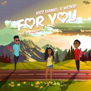 KIZZ DANIEL feat WIZKID - For You