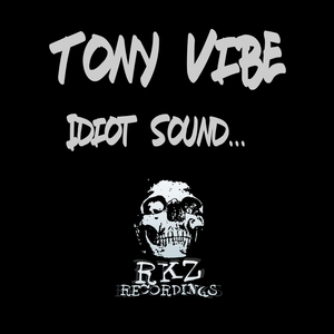 TONY VIBE - Idiot Sound