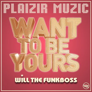 WILL THE FUNKBOSS - Want To Be Yours