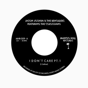 JASON JOSHUA & THE BEHOLDERS - I Don't Care