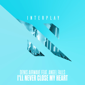 DENIS AIRWAVE feat ANGEL FALLS - I'll Never Close My Heart