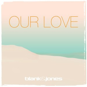 BLANK & JONES with EMMA BRAMMER - Our Love