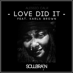 ALESSIO CALA/KARLA BROWN - Love Did It