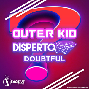 DISPERTO CERTAIN & OUTER KID - Doubtful