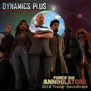 DYNAMICS PLUS - Force Six The Annihilators 2018 Trailer Soundtrack