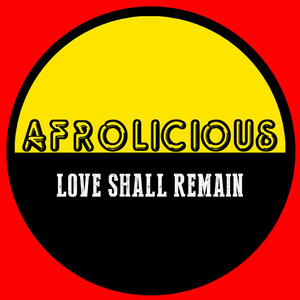 AFROLICIOUS - Love Shall Remain
