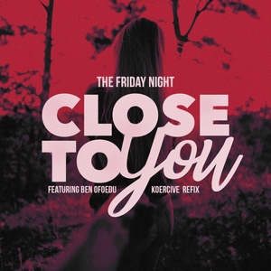 THE FRIDAY NIGHT - Close To You