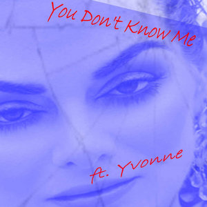 YVONNE - You Don't Know Me