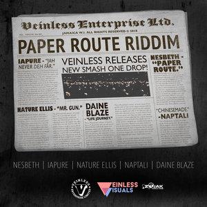 DAINE BLAZE/IAPURE/NAPTALI/NATURE ELLIS/NESBETH/VEINLESS ENTERPRISE LIMITED/VEINLESS RECORDS - Paper Route Riddim