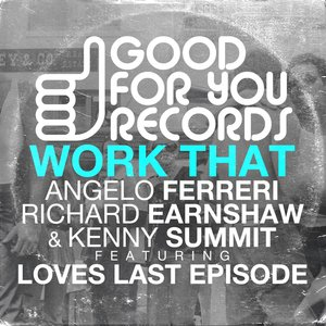 ANGELO FERRERI/RICHARD EARNSHAW/KENNY SUMMIT feat LOVES LAST EPISODE - Work That