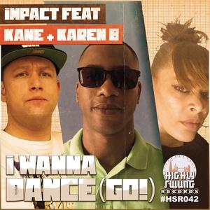 IMPACT feat KANE & KAREN B - I Wanna Dance (GO!)