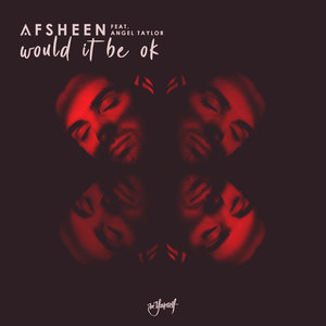AFSHEEN feat ANGEL TAYLOR - Would It Be Ok