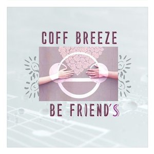 COFF BREEZE - Be Friends
