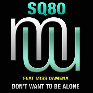 SQ80 feat MISS DAMENA - Don't Want To Be Alone